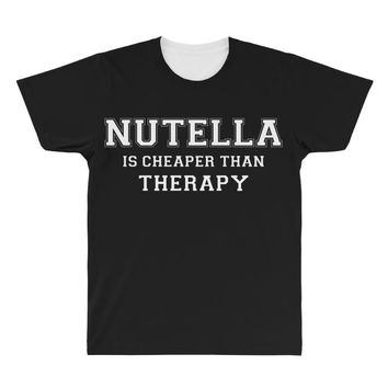 Nutella Is Cheaper Than Therapy All Over Men's T-shirt