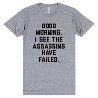 Good Morning, I See The Assassins Have