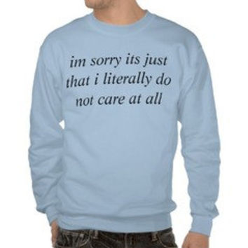 I'm sorry its just that I literally do not care at all Crewneck Unisex, male and female