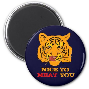 Tiger Nice To Meat You funny custom Magnet