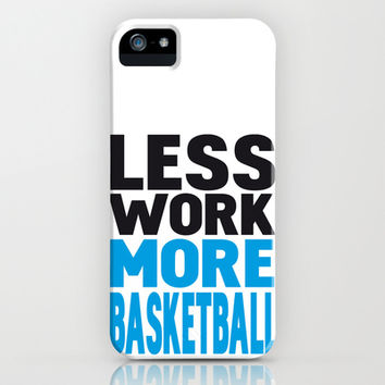 Less work more basketball iPhone & iPod Case by WAMTEES