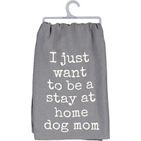 I Just Want To Be A Stay At Home Dog Mom Dish Towel in Grey