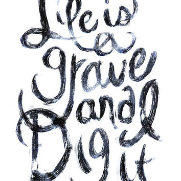 Life's A Grave and I Dig It 8 x 10 Print - Hand Drawn Typography - Halloween Decor - Black and White Print
