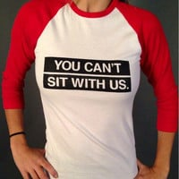 """You Can't Sit With Us"" Tee Three Quarter Sleeve Sweatshirt"