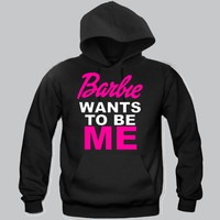 Barbie Wants To Be Me Hoodie Funny and Music