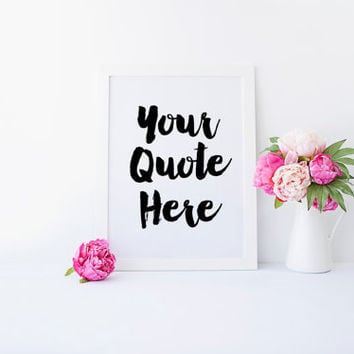Custom Quote Print, Custom Quote, Your Quote Here, Personalized Print, Personalized Quote, Custom Print, Printable Quote, Printable Wall Art