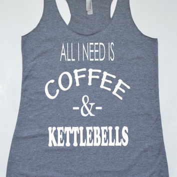 Workout Tank Top.  All I Need Is Coffee & Kettlebells Tank Top.  Womens Racerback.  Exercise Gym Tank.  Gift