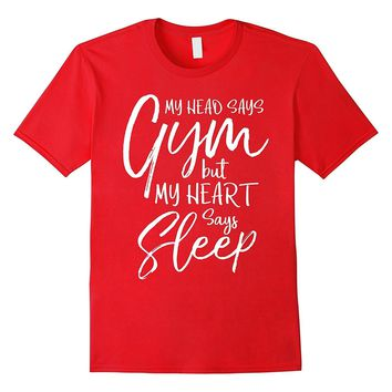 My Head says Gym but my Heart says Sleep Funny Fitness Shirt