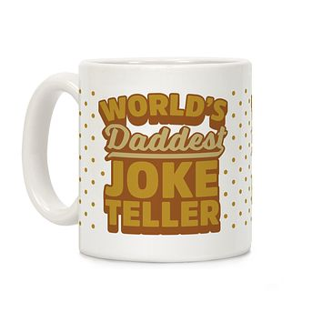 World's Daddest Joke Teller Ceramic Coffee Mug by LookHUMAN