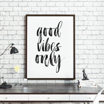 PRINTABLE Art,Good Vibes Only,Sign,Office Wall Decor,Bedroom Decor,Positive Vibes,Watercolor Print,Quote Print,Digital Print,Dorm Decor