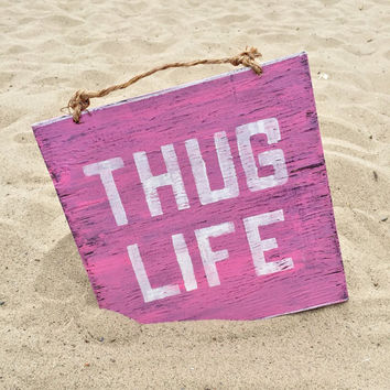 Thug Life Sign / West Coast Sign / Wood Sign / Weathered Sign