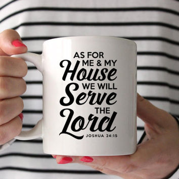 As For Me and My House - We will serve the Lord - Joshua 24:15 - Coffee Mug