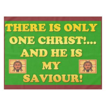 Only One Christ! And He's My Saviour! Tablecloth