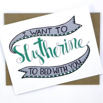 I Want to Slytherine to Bed With You - Harry Potter Valentine