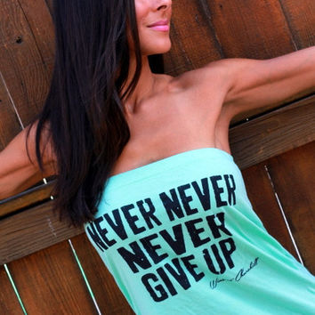 Never Never Never Give Up  Tshirt Tube Top by FiredaughterClothing