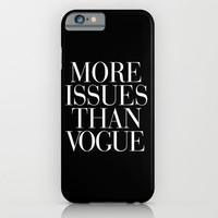 More Issues than Vogue Typography iPhone & iPod Case by RexLambo | Society6