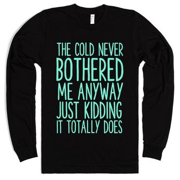 THE COLD NEVER BOTHERED ME ANYWAY JUST KIDDING IT TOTALLY DOES | | SKREENED