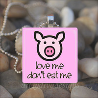 DON'T EAT ME Pig Love Animal Vegetarian Vegan Glass Tile Pendant Necklace Keyring