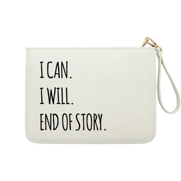 I Can. I Will. End Of Story. - 7x9 in Faux Leather Handbag - Clutch - Pouch - AGB-005