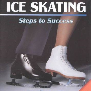 Ice Skating: Steps to Success (Steps to Success Sports Series)