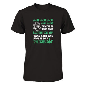 Roll Roll Roll Your Joint Twist It At The End Light It Up Take A Hit And Pass It To A Friend T-shirt