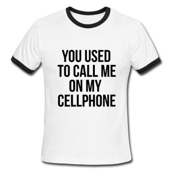 you used to call me on my cellphone T-Shirt