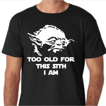 Star Wars - Too Old for This Sith Custom Made T-Shirt