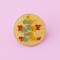 i only party with the best pin