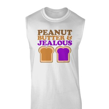 Peanut Butter and Jealous Muscle Shirt  by TooLoud