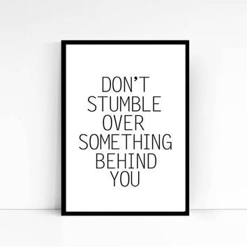 "PRINTABLE""Don't stumble over something behind you""Inspirational Print Motivational Print Typography Print Wall Decor Wall Art Printable Art"