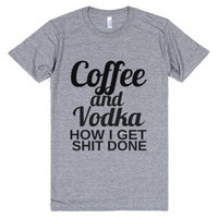 Coffee and Vodka How I Get Sh*t Done Tee Shirt