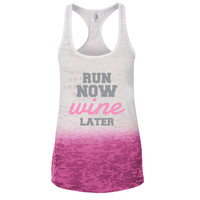 Run Now Wine Later Ombre Burnout Racerback Tank - Great For Gym - Great Motivation