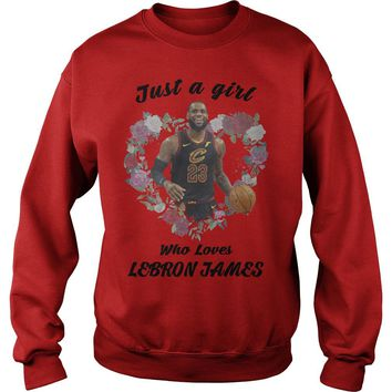 Just a girl who loves Lebron James shirt Sweat Shirt