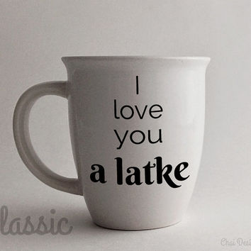 I love you a latke mug. Jewish Hebrew Yiddish Sayings. Gift for the holidays, Hanukkah, Chanukah, or just because. Funny Gift.
