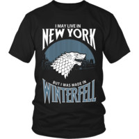 I May Live In New York But I Was Made in Winterfell LIMITED EDITION