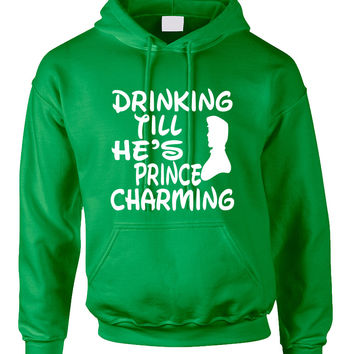 Adult Hoodie Drinking Till He's Prince Charming Party Drunk Top