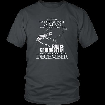 Never Underestimate a Man who listens to Bruce Springsteen and was born in December T-shirt