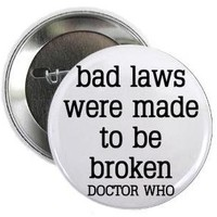 "Doctor Dr Who Quote - BAD LAWS WERE MADE TO BE BROKEN 1.25"" Pinback Button Badge / Pin"