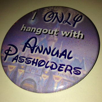 """I Only Hangout With Annual Passholders 3"""" Disneyland Inspired Button"""