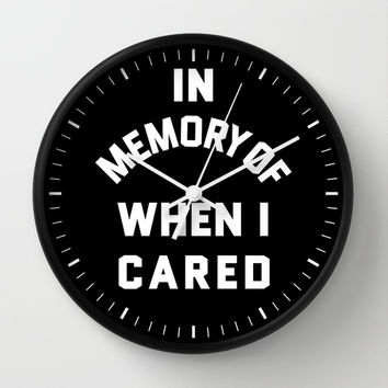 IN MEMORY OF WHEN I CARED (Black & White) Wall Clock by CreativeAngel
