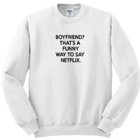 ss_173428_3 ToryAnne Collections Sayings - Boyfriend Thats a funny way to say Netflix, funny saying, black and white - Sweatshirts - Adult SweatShirt Large