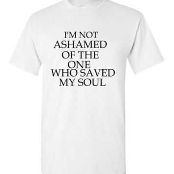 I'm Not Ashamed of the One Who Saved My Soul T-Shirt
