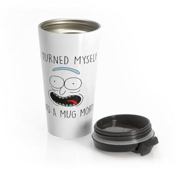 I Turned Myself Into a Mug Morty Funny Rick Sanchez Travel Mug