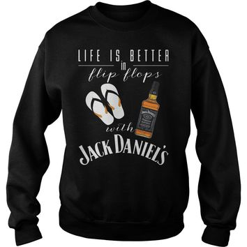 Life is better in flip flop with Jack Daniels shirt Sweat Shirt