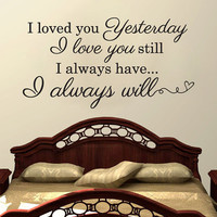 "Wall Vinyl Quote - ""I Loved You Yesterday..."" (36"" x 19"")"