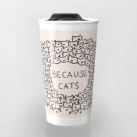 Because cats Travel Mug by Kitten Rain