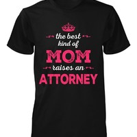 The Best Kind Of Mom Raises An Attorney - Unisex Tshirt