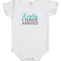 LADIES I HAVE ARRIVED INFANT | Baby One Piece | SKREENED