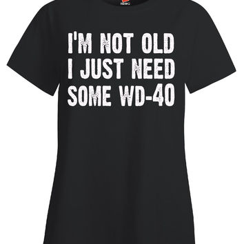 Im Not Old I Just Need Some WD 40 Novelty Funny Sarcastic - Ladies T-Shirt