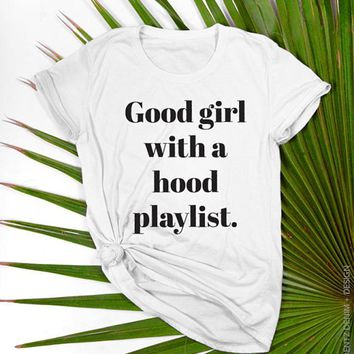 Good Girl With A Hood Playlist T-shirt, Boyfriend T-Shirt, Gangster Shirt, Summer Shirt, Funny Shirt, Womens T-shirt, Cute T-shirt, Tops and Tees